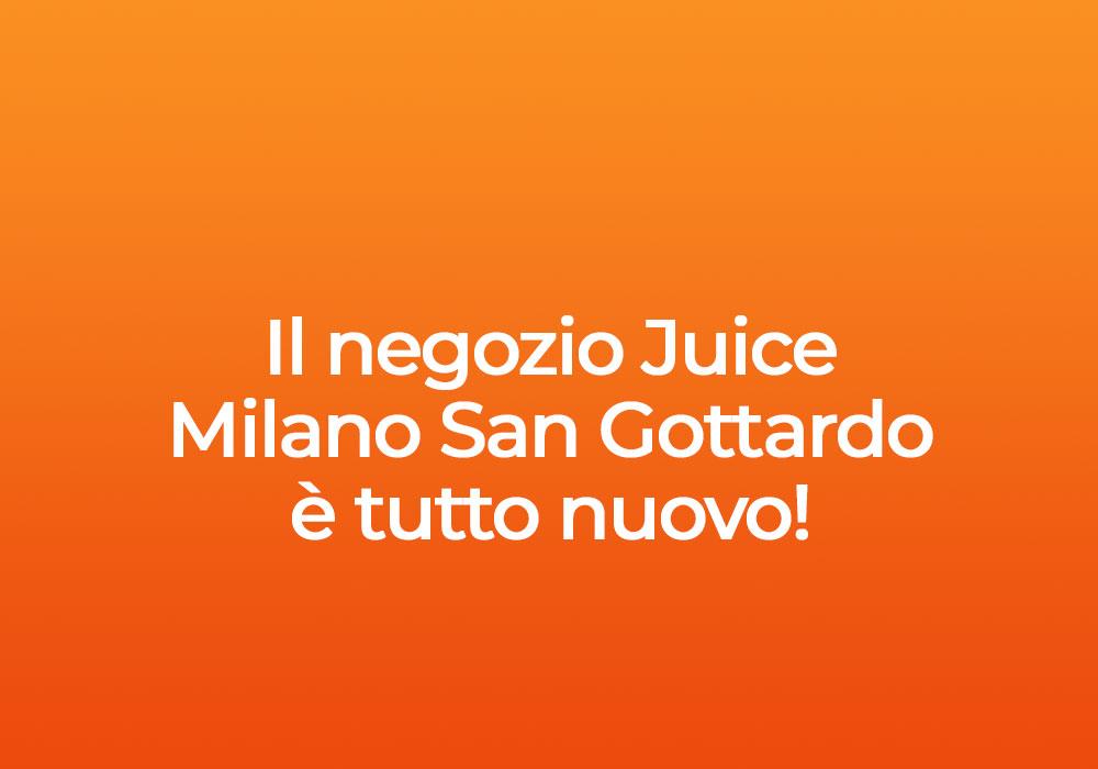 Il negozio Juice Milano San Gottardo è tutto nuovo!