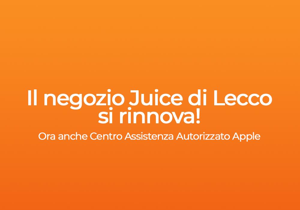 Novità per il negozio Juice di Lecco: ora anche Centro Assistenza Autorizzato Apple!